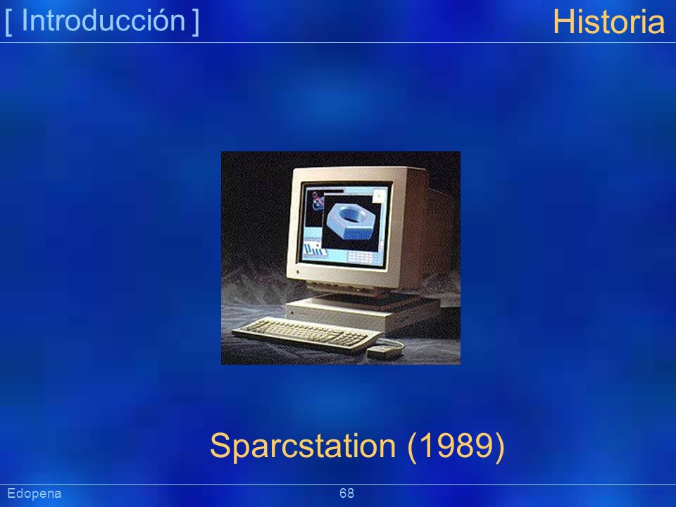 [ Introducción ] Historia. Sparcstation (1989) Edopena 68.